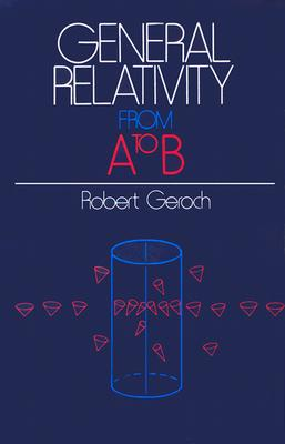 General Relativity from a to B By Geroch, Robert