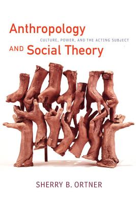 Anthropology And Social Theory By Ortner, Sherry B.